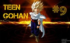 #9 Teen Gohan. Gohan is a prime example of just, he does what he feels is the right thing to do, can be very humble and can be brutal, he is a hero for sure.