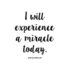 Yes I will! #affirmation #miracle #mantra