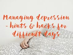 When depression strikes, even the simplest of tasks can feel challenging. Here are useful some hints and hacks to try when the difficult days roll round #depression