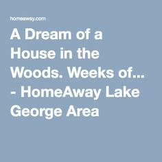 A Dream of a House in the Woods. Weeks of... - HomeAway Lake George Area Pet Friendly