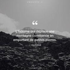 """Confucius """"L'homme qui déplace une montagne commence en emportant de petites pierres."""""""