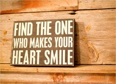 """""""Find the one who makes your heart smile"""""""