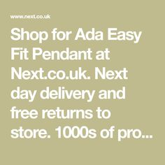 Shop for Ada Easy Fit Pendant at Next.co.uk. Next day delivery and free returns to store. 1000s of products online. Buy Ada Easy Fit Pendant now!