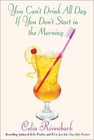 You Can't Drink All Day If You Don't Start in the Morning by Celia Rivenbark