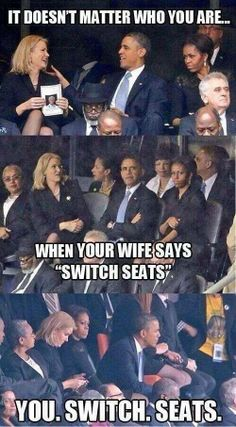 "Obama - Humor - It doesn't matter who you are... When your wife says ""switch seats""... YOU. SWITCH. SEATS."