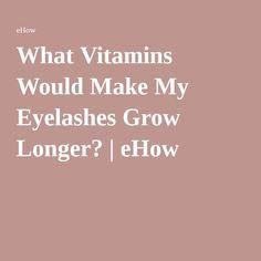What Vitamins Would Make My Eyelashes Grow Longer?   eHow