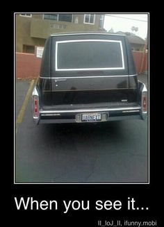 I would buy a hearse and get that license plate just for fun! Foto Fails, Funny License Plates, Licence Plates, When U See It, Funny Memes, Jokes, Lol, Twisted Humor, Funny Photos