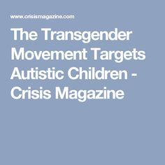 The Transgender Movement Targets Autistic Children - Crisis Magazine