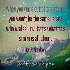 When you come out of the storm...