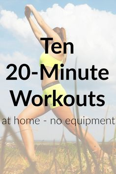 No time or money for fitness studio? Try these ten 20 minute workouts for the home. No equipment needed. workout, lose weight and get fit at home!
