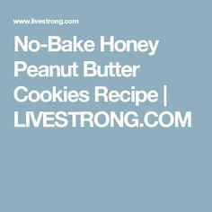 No-Bake Honey Peanut Butter Cookies Recipe | LIVESTRONG.COM