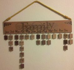 Awesome idea! Birthday calendar--if not done with wood--I'm sure some other version of this is doable--this would be helpful for me to remember birthdays.