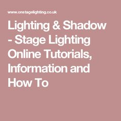 Lighting & Shadow - Stage Lighting Online Tutorials, Information and How To