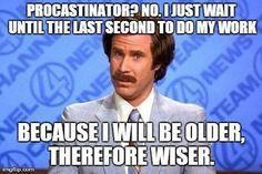 ron burgandy- procrastination