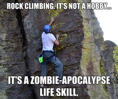 Rock Climbing. It's not a hobby... it's a zombie-apocalypse life skill. Climbing zombie life skill