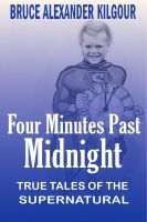 Four Minutes Past Midnight - True Tales Of The Supernatural, an Ebook by Bruce Alexander Kilgour Doomsday Clock, Supernatural, Past, Religion, Fiction, Coding, Author, Halloween, Memes