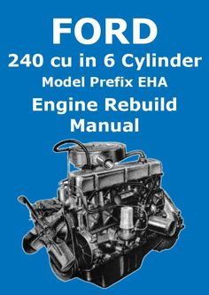 FORD 240 cu. in In Line Six Cylinder Engine Service & Overhaul Manual