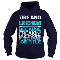 TIRE AND LUBE TECHNICIAN BECAUSE FREAKING MIRACLE WORKER T Shirts, Hoodies, Sweatshirts. BUY NOW ==► https://www.sunfrog.com/LifeStyle/TIRE-AND-LUBE-TECHNICIAN--MIRACLE-Navy-Blue-Hoodie.html?41382