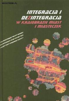 Integracja i dezintegracja w krajobrazie miast i miasteczek