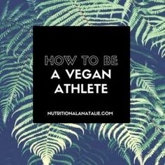 Savvy Sports Nutrition: How To Be A Vegan Athlete