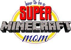 How To Be A Super Minecraft Mom: Five ways to encourage your child's Minecraft fandom. http://geekmom.com/2013/08/minecraft-mom/