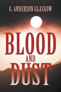 """Blood and Dust"" - International Thriller by G. Anderson Glasgow Pits Corrupt Businessman Against Private Investigator"
