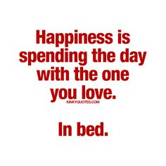 """""""Happiness is spending the day with the one you love. In bed."""" - Spending an entire day in bed with someone you love.. Now that's #happiness :) #quotes"""