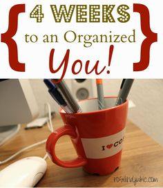 4 Weeks to an Organized YOU!  Join me as we organize our lives in 4 weeks!!!