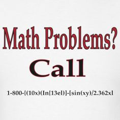 Math problems funny tee | Meme t-shirts You can purchase the t-shirt here: http://funny-meme-shirts.spreadshirt.com/math-problems-funny-tee-A11127028/customize/color/1