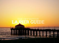 The definitive guide to what's on LA's 8 piers, from bars to bacon-bit pancakes