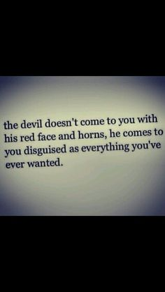 Be careful who you trust the devil was once an angel.