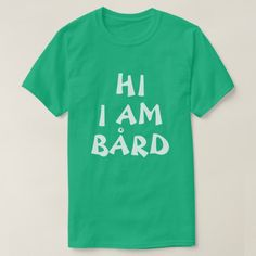 Bård Norwegian Name funny in English T-Shirt The Norwegian name Bård become funny in this sentence when you shall greet someone. Hi I am Bård (pronounced bored) This green t-shirt can be customized to give it you own unique look. You can customize the fonts type, fonts color, size, change the text, remove and add text, add photo and more.