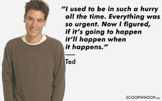 This is legen. wait for it. Ted Quotes, Past Quotes, Happy Quotes, Life Quotes, Ted Himym, How Met Your Mother, Ted Mosby, Dear Self, Word Of Advice