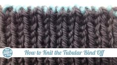 Knitting Tutorial: How to Knit the Tubular Bind Off