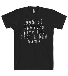 99% of lawyers give the rest a bad name tshirt – Shirtoopia