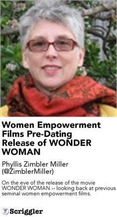 Women Empowerment Films Pre-Dating Release of WONDER WOMAN by Phyllis Zimbler Miller (@ZimblerMiller) https://scriggler.com/detailPost/story/63445 On the eve of the release of the movie WONDER WOMAN -- looking back at previous seminal women empowerment films.