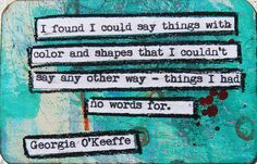 Georgia O'Keeffe Creativity Quote   http://www.pinterest.com/happygolicky/inspirational-quotes-words-of-wisdom-positive-thou/