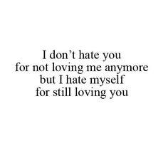 i hate myself for still loving you