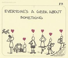 Everyone's a geek about something