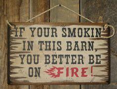 If Your Smokin In This Barn Humorous by CowboyBrandFurniture, $36.00