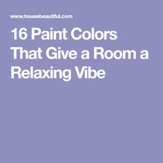16 Paint Colors That Give a Room a Relaxing Vibe