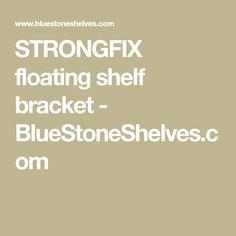 STRONGFIX floating shelf bracket - BlueStoneShelves.com