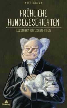 """Leonard Riegel illustrierte das Buch """"Fröhliche Hundegeschichten"""" des Ex-Titanic-Chefredakteurs Leo Fischer (Eichborn Verlag, Mai 2014)."""