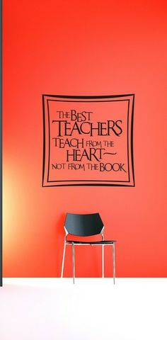 The best teachers teach from the heart!