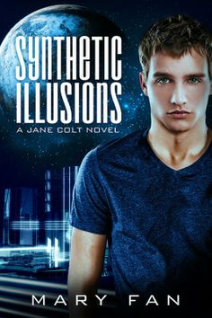 Cover of Synthetic Illusions, sequel to Artificial Absolutes (also, uber hottie on the cover) Blue Mask, Sci Fi Series, Science Fiction Books, New Career, Her Brother, The Real World, Indie Brands, Book Publishing, Illusions