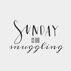 Sundays are for Snuggling.I think it's one of the best ways to spend a Sunday! Great Quotes, Quotes To Live By, Inspirational Quotes, Motivational Quotes, Positive Quotes, Inspiring Sayings, Simple Quotes, The Words, Pretty Words