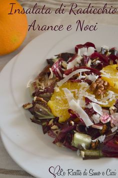 The Radicchio Salad with Oranges and Walnuts and parmesan Light Recipes, Raw Food Recipes, Wine Recipes, Italian Recipes, Salad Recipes, Cooking Recipes, Healthy Recipes, Happy Foods, Food Humor