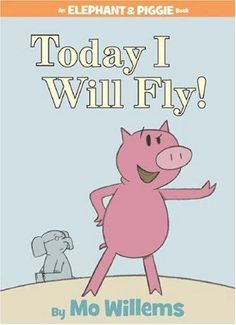 Today I Will Fly! by Mo Willems (1st in the Elephant and Piggie series) - Our first pick for the year and a favorite series of ours.