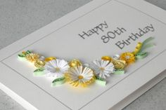 Handmade quilled birthday greeting card with quilling flowers in yellow and orange - this card can be made for any age - A very pretty and unusual card – you will not find anything like this in the shops. A pretty arrangement of quilled 60th Birthday Greetings, 80th Birthday Cards, Handmade Birthday Cards, Birthday Greeting Cards, Greeting Cards Handmade, 40th Birthday, Paper Daisy, Quilled Creations, Quilling Cards