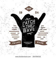 "monochrome surfing fitness hipster vintage label , badge "" catch the wave "" for flayer, poster, logo or t-shirt print with lettering and shaka"